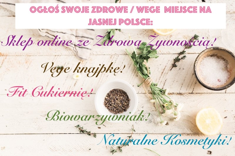 Jasna Polska sklep online, wege miejsce, resaturacja wegetariańska, fit cukiernia, zdrowa żwyność, naturalne kosmetyki, biowarzywniak
