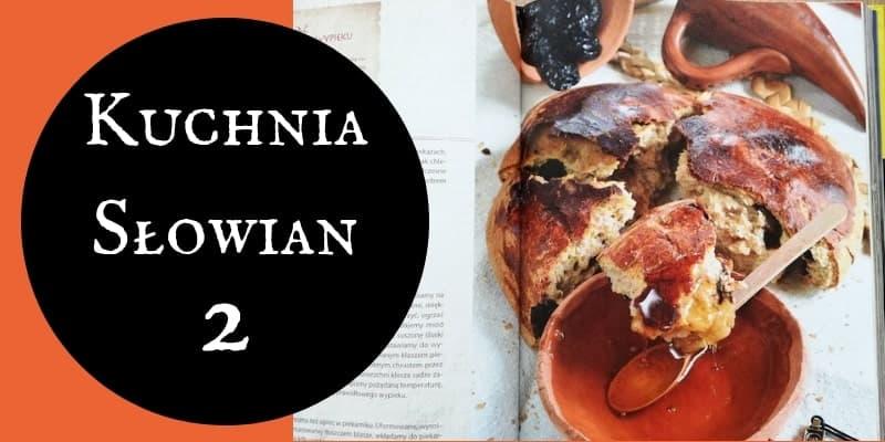 Słowiański Slow Food – 30 Rzeczy, których nie wiesz o kuchni Słowian! cz.2
